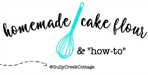 Homemade Cake Flour & how to use it-gullycreekcottage